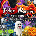 Tyler Warren RPG BATTLERS - 8th 50 More Time Fantasy Tribute