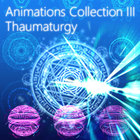 Animations Collection III: Thaumaturgy