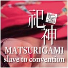Matsurigami slave to convention